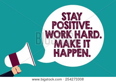 Text Sign Showing Stay Positive. Work Hard. Make It Happen.. Conceptual Photo Inspiration Motivation