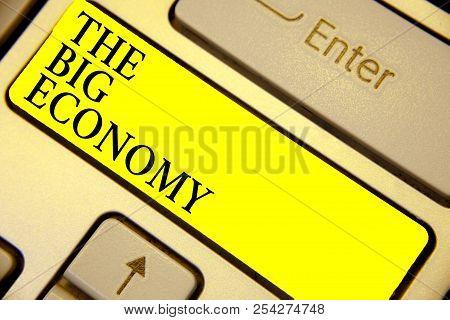 Writing Note Showing The Big Economy. Business Photo Showcasing Global Finances Worldwide Market Tra