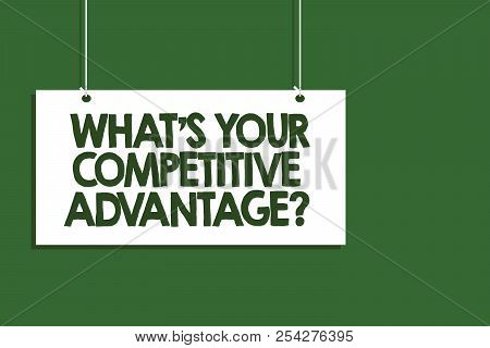 Writing Note Showing What S Is Your Competitive Advantage Question. Business Photo Showcasing Market