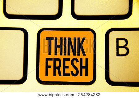 Text Sign Showing Think Fresh. Conceptual Photo Thinking On Natural Ingredients Positive Good Enviro