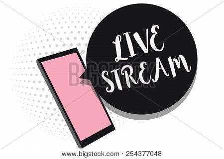 Word Writing Text Live Stream. Business Concept For Transmit Or Receive Video And Audio Coverage Ove