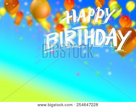 Happy Birthday Greeting Card With Balloons. Hand Drawn Lettering On 3d Background Rendering.