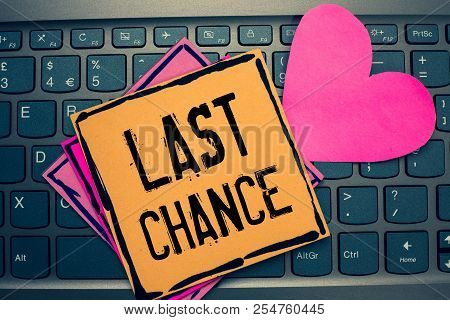 Writing Note Showing Last Chance. Business Photo Showcasing Final Opportunity To Achieve Or Acquire