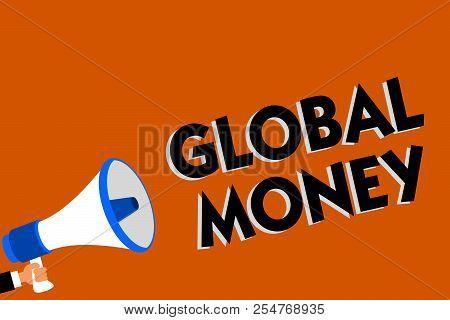 Conceptual Hand Writing Showing Global Money. Business Photo Showcasing International Finance World