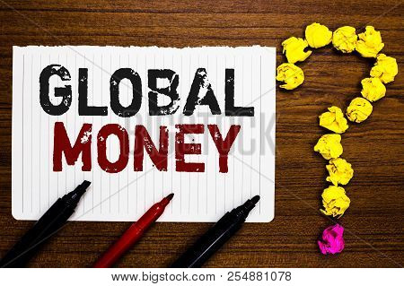 Handwriting Text Writing Global Money. Concept Meaning International Finance World Currency Transact