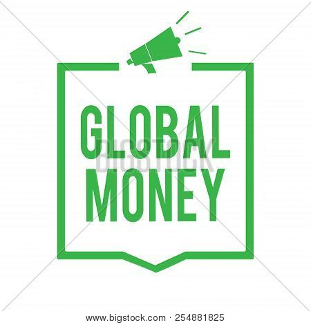 Writing Note Showing Global Money. Business Photo Showcasing International Finance World Currency Tr