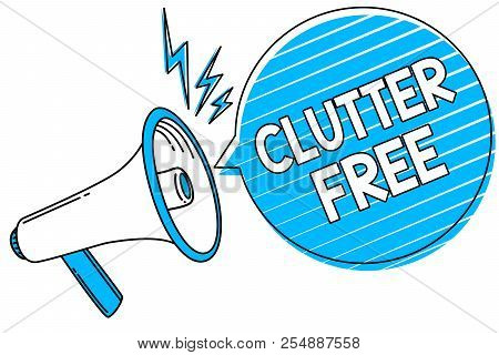 Word writing text Clutter Free. Business concept for Well organized and arranged Tidy All things in right places Megaphone loudspeaker blue speech bubble stripes important loud message. poster