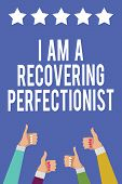 Text sign showing I Am A Recovering Perfectionist. Conceptual photo Obsessive compulsive disorder recovery Men women hands thumbs up approval five stars information blue background. poster