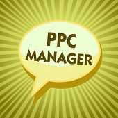 Conceptual hand writing showing Ppc Manager. Yellow speech bubble message  poster