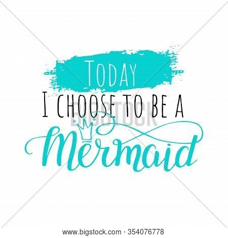 Cute Text Quote With Hand Writing Mermaid Script In Vector On Brush Ink Background. T-shirt Concept