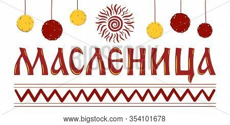 Lettering With Shrovetide Or Maslenitsa. Pancakes And Sun. Russian Carnival, Mardi Gras, Pancake Wee