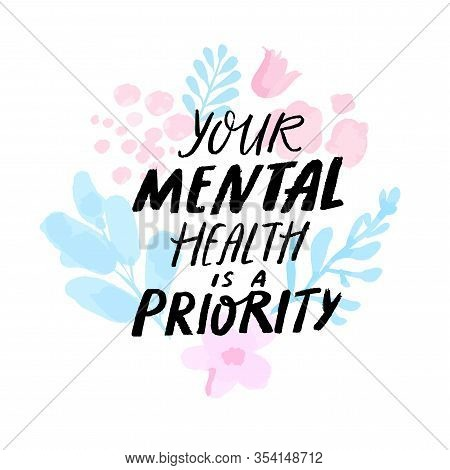 Your Mental Health Is A Priority. Therapy Quote Hand Written On Delicate Pink And Blue Branches, Abs