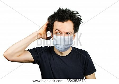 Mad Young Man Think, Wearing A Protective Face Mask Prevent Virus Infection Or Pollution On White Is