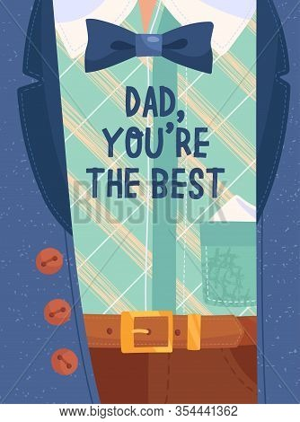 Postcard For Fathers Day Concept With The Sign Dad, You Are The Best Over The Chest Of A Gentlemen I