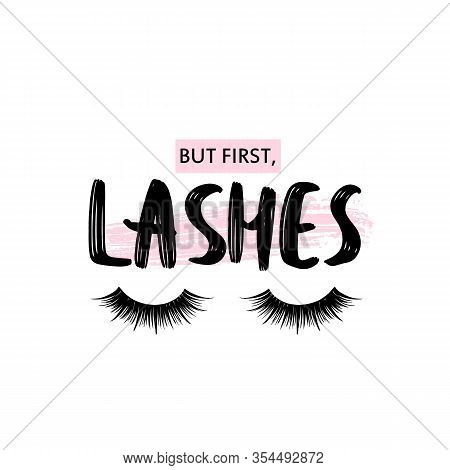 But First, Lashes. Calligraphy Phrase For Girls, Beauty Salon, Lash Extensions Maker