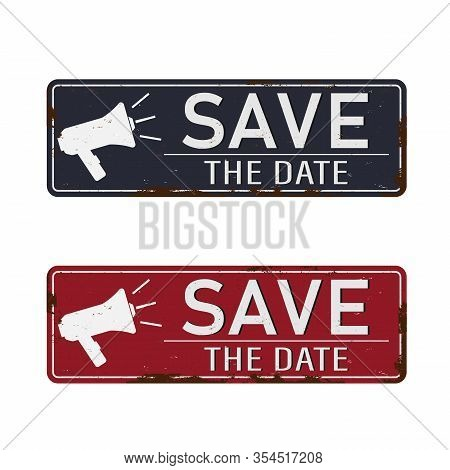 Save The Date. Metal Sign Megaphone Icon. Flat Vector Illustration On Whitebackground.
