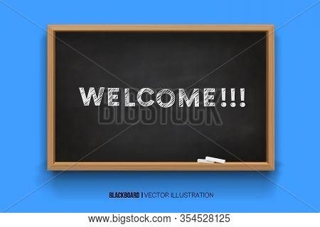 Welcome. Chalk Inscription On A Blackboard. Chalkboard 3d. Realistic Black Boards In A Wooden Frame