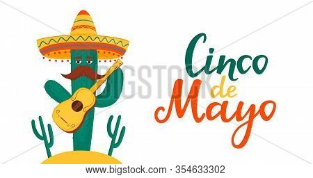 Funny Cactus In Sombrero Plays The Guitar. Cinco De Mayo Banner. National Mexican Holiday.