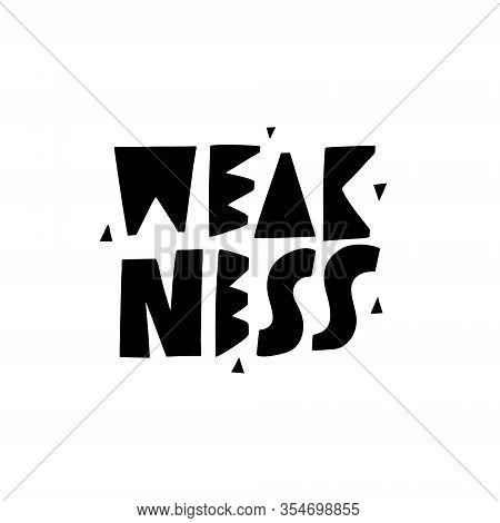 Weakness Modern Typography. Hand Drawn Motivation Lettering Phrase. Black Ink. Vector Illustration.