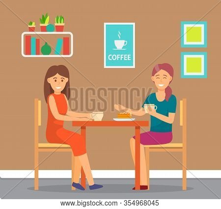 Friends Spending Time Together In Coffeehouse. Meeting Of Women For Intimate Talk, Gossips. People C