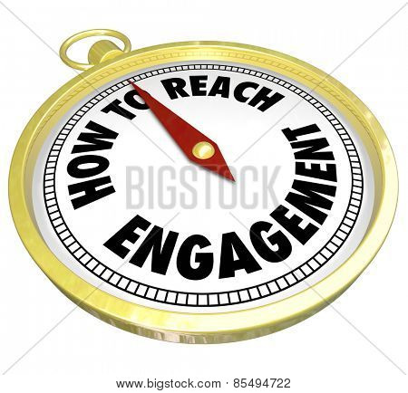 How to Reach Engagement words on a gold compass directing or guiding you to greater involvement, participation or interaction with customers, students, audience or readers poster