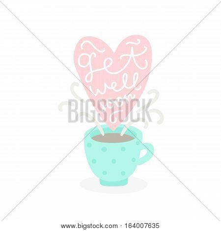 Get well soon. Cup with hot tea. Hand drawn calligraphy. Vector illustration