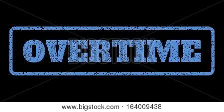 Blue rubber seal stamp with Overtime text. Vector message inside rounded rectangular frame. Grunge design and unclean texture for watermark labels. Horisontal emblem on a black background.