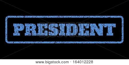 Blue rubber seal stamp with President text. Vector caption inside rounded rectangular frame. Grunge design and unclean texture for watermark labels. Horisontal emblem on a black background.