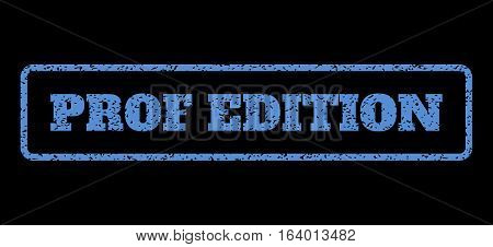 Blue rubber seal stamp with Prof Edition text. Vector tag inside rounded rectangular banner. Grunge design and unclean texture for watermark labels. Horisontal sticker on a black background.