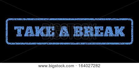 Blue rubber seal stamp with Take a Break text. Vector caption inside rounded rectangular shape. Grunge design and dust texture for watermark labels. Horisontal emblem on a black background.