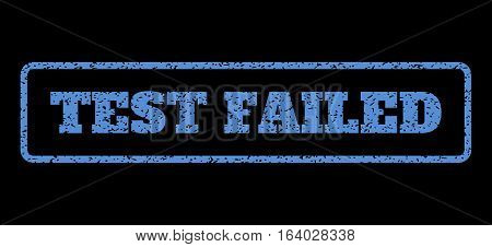Blue rubber seal stamp with Test Failed text. Vector tag inside rounded rectangular frame. Grunge design and scratched texture for watermark labels. Horisontal sign on a black background.