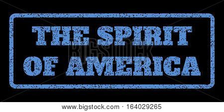 Blue rubber seal stamp with The Spirit Of America text. Vector message inside rounded rectangular shape. Grunge design and scratched texture for watermark labels.
