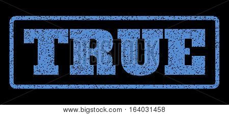 Blue rubber seal stamp with True text. Vector caption inside rounded rectangular banner. Grunge design and unclean texture for watermark labels. Horisontal sign on a black background.