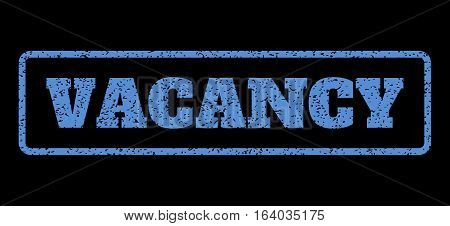 Blue rubber seal stamp with Vacancy text. Vector tag inside rounded rectangular banner. Grunge design and dust texture for watermark labels. Horisontal sticker on a black background.