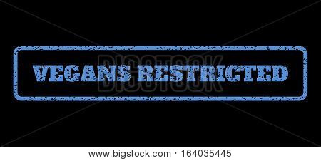 Blue rubber seal stamp with Vegans Restricted text. Vector tag inside rounded rectangular banner. Grunge design and dirty texture for watermark labels. Horisontal sign on a black background.