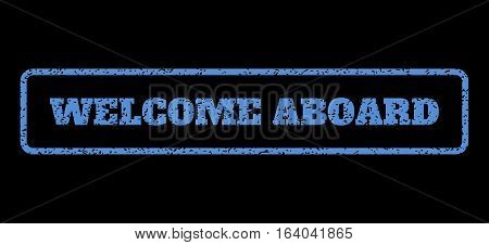 Blue rubber seal stamp with Welcome Aboard text. Vector tag inside rounded rectangular banner. Grunge design and scratched texture for watermark labels. Horisontal sticker on a black background.