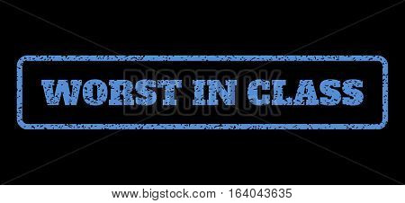 Blue rubber seal stamp with Worst In Class text. Vector caption inside rounded rectangular shape. Grunge design and unclean texture for watermark labels. Horisontal sign on a black background.