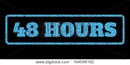 Light Blue rubber seal stamp with 48 Hours text. Vector message inside rounded rectangular frame. Grunge design and dirty texture for watermark labels. Horisontal sign on a black background.
