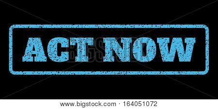 Light Blue rubber seal stamp with Act Now text. Vector caption inside rounded rectangular frame. Grunge design and dust texture for watermark labels. Horisontal sticker on a black background.