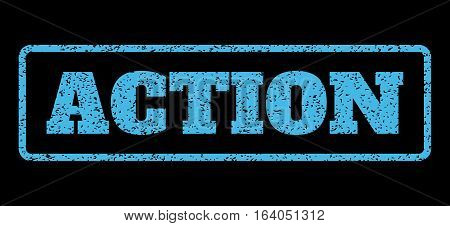 Light Blue rubber seal stamp with Action text. Vector caption inside rounded rectangular shape. Grunge design and dirty texture for watermark labels. Horisontal sticker on a black background.