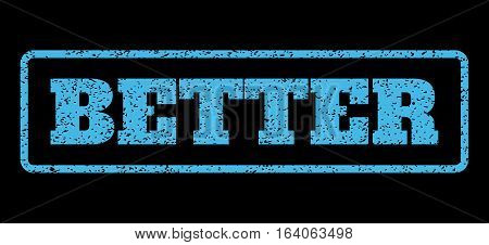Light Blue rubber seal stamp with Better text. Vector tag inside rounded rectangular frame. Grunge design and scratched texture for watermark labels. Horisontal sticker on a black background.
