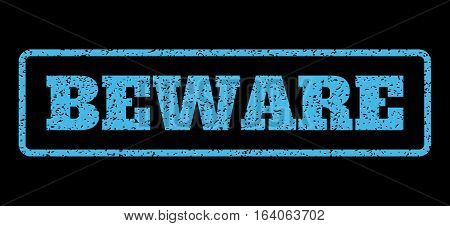 Light Blue rubber seal stamp with Beware text. Vector tag inside rounded rectangular shape. Grunge design and scratched texture for watermark labels. Horisontal emblem on a black background.