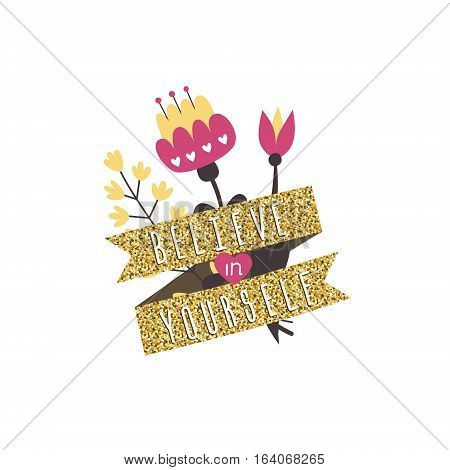 Believe in yourself cute illustration with flowers and gold ribbon.