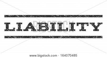Liability watermark stamp. Text caption between horizontal parallel lines with grunge design style. Rubber seal gray stamp with scratched texture. Vector ink imprint on a white background.