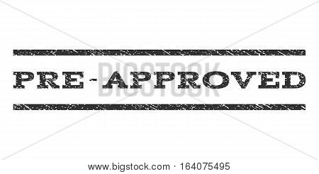 Pre-Approved watermark stamp. Text caption between horizontal parallel lines with grunge design style. Rubber seal gray stamp with scratched texture. Vector ink imprint on a white background.