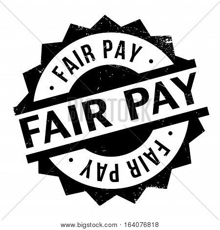 Fair Pay rubber stamp. Grunge design with dust scratches. Effects can be easily removed for a clean, crisp look. Color is easily changed.