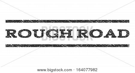 Rough Road watermark stamp. Text tag between horizontal parallel lines with grunge design style. Rubber seal gray stamp with dust texture. Vector ink imprint on a white background.