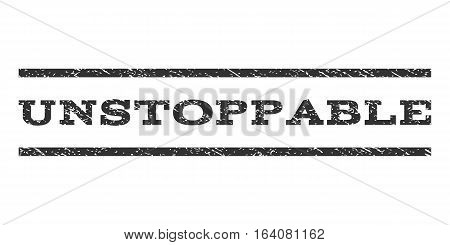 Unstoppable watermark stamp. Text tag between horizontal parallel lines with grunge design style. Rubber seal gray stamp with unclean texture. Vector ink imprint on a white background.