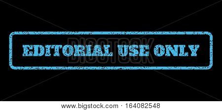Light Blue rubber seal stamp with Editorial Use Only text. Vector tag inside rounded rectangular banner. Grunge design and scratched texture for watermark labels.