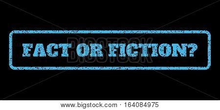 Light Blue rubber seal stamp with Fact Or Fiction Question text. Vector caption inside rounded rectangular banner. Grunge design and dirty texture for watermark labels.